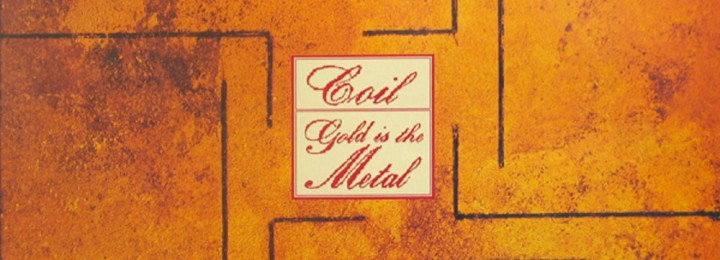 COIL – 'Gold Is The Metal With The Broadest Shoulders'